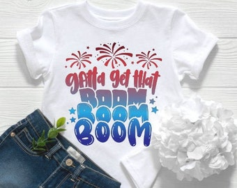 Kids Patriotic Shirt | July 4th Shirt | Memorial Day Shirt | Gotta Get That Boom Boom Boom | Fireworks Shirt | Kids July 4th Shirt | Funny