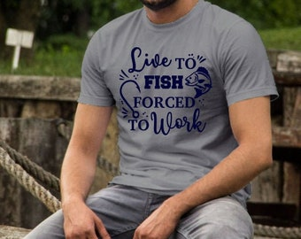 Fathers Day shirts | Fishing Shirt | Live to Fish Forced to Work | Funny Fishing Shirt | Mens Fishing Shirt | Gifts for Dad | Gifts for Him