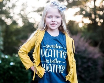 Kids Fall Shirt, Womens Fall Shirt, Sweater Weather Shirt, Fall Shirts for Girls, Fall Shirts for Women, Sweather Weather is Better Weather