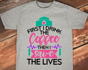 Nurses Shirt | Doctor Shirt | Funny Medical Shirt | First I Drink the Coffee Then I Save the Lives | Beautiful Day to Save Lives | Nurse