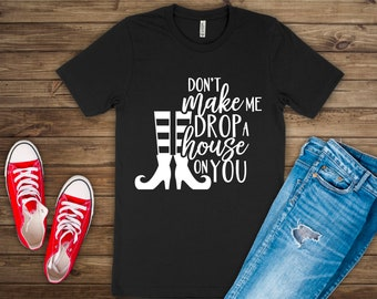Adult Halloween Shirt | Kids Halloween Shirt | Don't Make Me Drop a House on You | Wicked Shirt, Wicked Witch Shirt, Good Witch Bad Witch