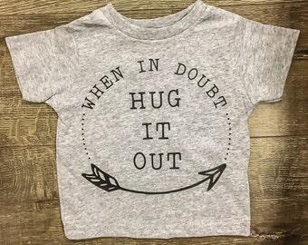 Kids Graphic Tee | Youth Tshirt | Toddler Tshirt | Hug it Out | When in Doubt Hug it Out | Kids Tshirt |