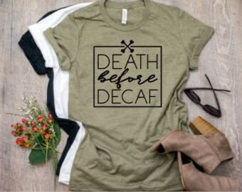 Womens Shirt | Death Before Decaf | Coffee Shirt | Mom Life Shirt | Funny Coffee Shirt | Gifts for Mom | Caffeinated Shirt | Gift for Coffee