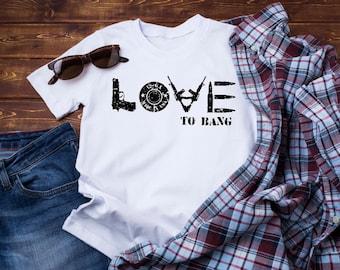 Gifts for Men, Fathers Day Gift, Funny Dad Shirts, Love to Bang Shirt, Guns and Ammo Shirt, Sportsman Shirt, Outdoorsman Shirt, Funny Guns