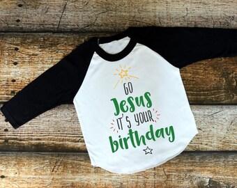 Christmas Shirt for Kids | Christian Christmas Shirt | Kids Christmas Shirt | Go Jesus It's Your Birthday | Girls Christmas | Boys Christmas