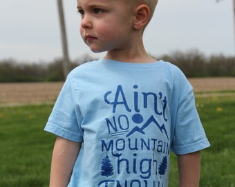 Kids Shirt | Aint No Mountain High Enough | Adventure Shirt | Adventurer Shirt | Boys Shirt | Outdoors Shirt | Mountains Shirt