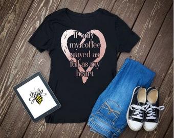 Mom Shirt | Mama Shirt | Coffee Shirt | Funny Mom Shirt | Mom Life Shirt | Mothers Day Shirt | Gifts for Mom | Mothers Day Gift | Full Heart