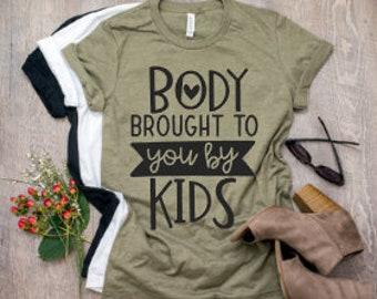 Mom shirts | Motherhood Shirt | Mom Life Shirt | Funny Mom Shirt | Mom Bod Shirt | Body Brought to You by Kids | Mom Bod on Point | Mom Life