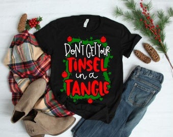 Women's Christmas Shirt | Kids Christmas Shirt | Dont Get Your Tinsel in a Tangle Shirt | Funny Christmas Shirt | Christmas Shirts for Kids