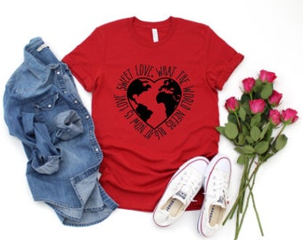Kids Valentine Shirt | Womens Valentine Shirts | What the World Needs Now is Love Sweet Love | Love Sweet Love Shirt | Heart World Shirt