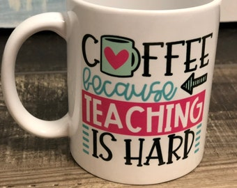 Sublimated Mug | Teacher Mug | Teacher Gift | Coffee Because Teaching is Hard | Funny Teacher Mug | Gifts for Teachers