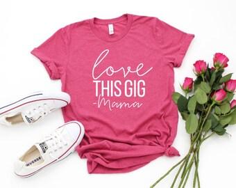 Mom shirts | Motherhood Shirt | Mom Life Shirt | Mothers Day Gift | Gifts for Mom | Love This Gig | Love This Mama Gig | Mama Life Shirt