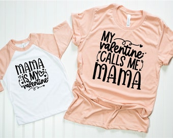 Mommy and Me Shirts, Matching Shirts, Mama is my Valentine, My Valentine Calls me Mama, Mommy and Me Valentine Shirts, Mothers Day Gift, Mot