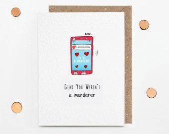 Sarcastic dating app card, glad you weren't a murderer, long distance anniversary, boyfriend Valentine