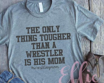 1aeb35ccb The Only Thing Tougher Than A Wrestler Is His Mom Wrestling Mom Shirt T-Shirt  T Shirt Tee Shirt Fun Minimalist Sports Wrestling Mom Parent