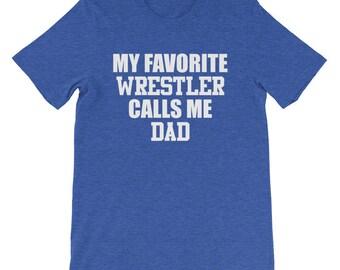 913b61d74 My Favorite Wrestler Calls Me Dad Wrestling Dad Tee Shirt Top Fun  Minimalist Loud Proud Parent Short-Sleeve Unisex T-Shirt