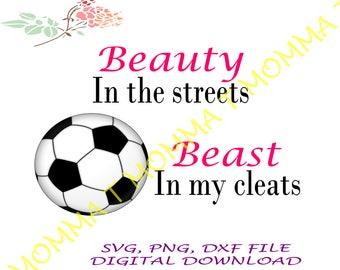 Soccer, Beauty in the street, Beast in my cleats, Soccer team gift, Soccer ball, Soccer gift, Soccer svg, Soccer love, Girl soccer shirt
