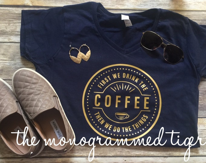 a8e72d780 First we drink the coffee, then we do the things, coffee tee, unisex