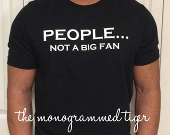 People Not A Big Fan Unisex Tee