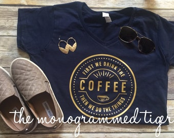 First we drink the coffee, then we do the things, coffee tee, unisex clothing, coffee, graphic tees,