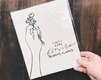 Print: I Must Have Flowers