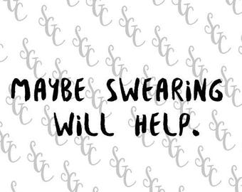 Reusable Stencil - Maybe Swearing Will Help. - Many Sizes to Choose from!