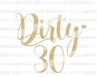 Dirty Thirty SVG, Dirty 30 svg, 30th birthday svg, Thirtieth Birthday svg, svg cuttables, Cricut svg, Silhouette svg, svg Cutting Files