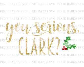 You Serious Clark SVG, SVG files, Snowflake svg, Holiday SVG, Christmas svg, svg cuttables, Cricut svg, Silhouette svg, svg Cutting Files