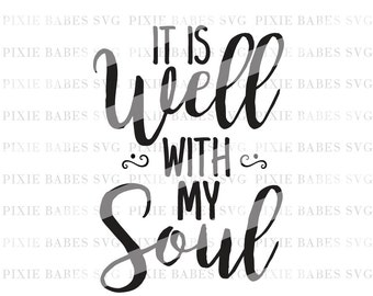 It Is Well With My Soul SVG, Religious SVG, Bible Verse svg, svg cutting files, Cuttables, Cricut svg, Silhouette svg, Cutting Files