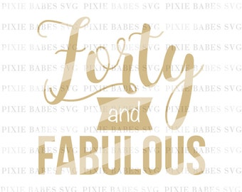 Forty and Fabulous SVG, 40th Birthday svg, Fortieth Birthday svg, Birthday svg, svg cuttables, Cricut svg, Silhouette svg, svg Cutting Files
