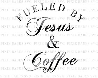Fueled by Jesus and Coffee SVG, Jesus & Coffee SVG, Clip art, Cuttable, Religious svg, Cricut, Silhouette, Cutting File, heat transfer vinyl