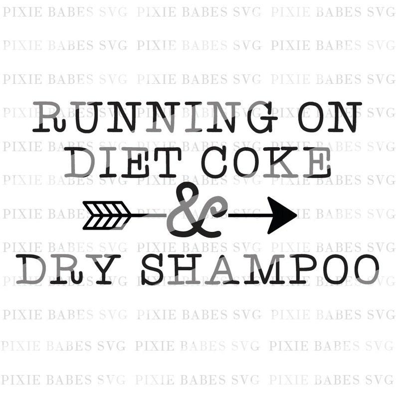 Running On Diet Coke & Dry Shampoo SVG Diet Coke Svg Dry