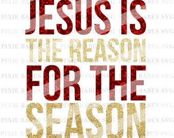 Jesus Is The Reason For Season SVG Christmas Holiday Clip Art Cricut Silhouette Cutting File Htv Religious Svg