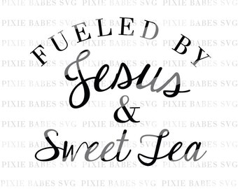 Fueled by Jesus and Sweet Tea SVG, Jesus & Coffee SVG, Sweet Tea SVG, Religious svg, Cricut, Silhouette, Cutting File, heat transfer vinyl