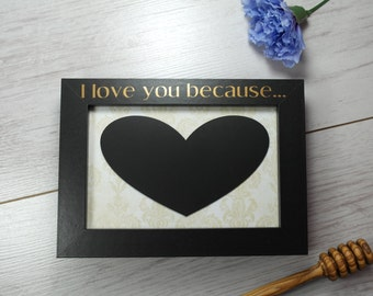 I Love You Because..  | Chalkboard Framed Gift | Valentine's Day Gift | Anniversary Gift | Birthday Gift | Gift for Him | Gift for Her