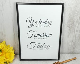 Yesterday is History, Tomorrow is a Mystery, Today is a Gift Foil Print   A4   Birthday Gift   Gift for Her   Gift for Him