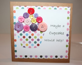 Handmade Button Card, Cupcake Card, Maybe a cupcake would help, Friend Card, Friendship Card, Funny Card, Special Card