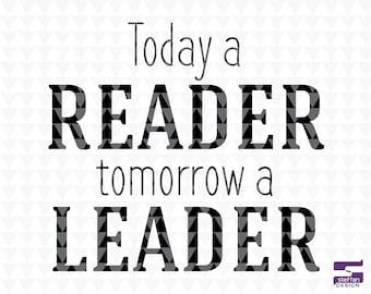 Today a reader tomorrow a leader - Motivational Classroom Décor Sign, Classroom Wall Décor, Classroom svg, SVG, PDF, JPEG