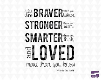 You are braver than you believe, stronger than you seem, smarter than you think, and loved more than you know - SVG, PDF, JPEG