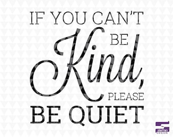 If you can't be kind please be quiet - Classroom Sign, Classroom Wall Decor, Classroom svg, SVG, PDF, JPEG