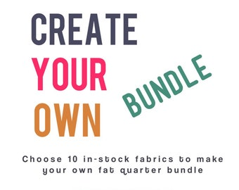 Create Your Own Bundle!                                       Custom Curated Fat Quarter Bundles