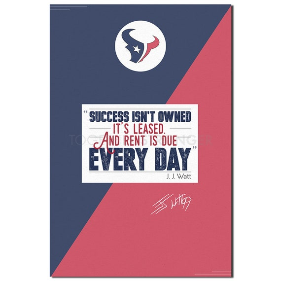 J. J. Watt quote art pre signed photo print poster - 12x8 inches (30cm x  20cm - A4) - Superb quality - Success isn\'t owned, it\'s leased