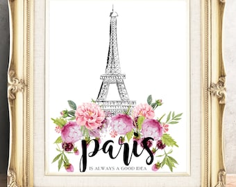 """Printable Art """"Paris is Always a Good Idea"""" Ready for Instant Download -  Floral Paris Wall Art is Perfect for your Office or Home Decor"""