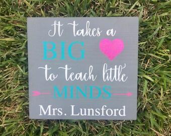 It Takes a Big Heart to Teach Little Minds - Teacher Wooden Sign