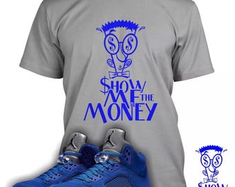 3d873ed51987 Show Me The Money Shirt Designed To Match Air Jordan 5 Blue Suede Sneakers ( Sweatshirts Also Available)