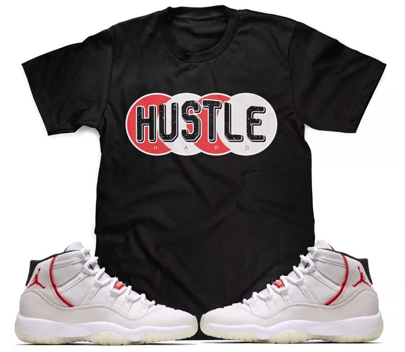 8573383fee5 Hustle Hard T-Shirt To Match Air Jordan Retro 11 Platinum Tint | Etsy