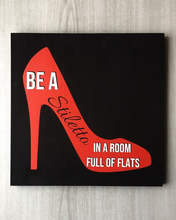 Be A Stiletto In A Room Full Of Flats High Heels Sign Red Etsy