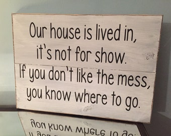 Our house is lived in, its for show. If you dont like the mess you know where to go wood sign | messy house sign