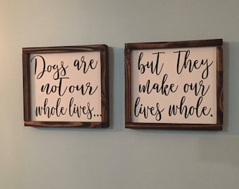 Dogs are not our whole lives, but they make our lives whole wood sign | Pet lovers decor
