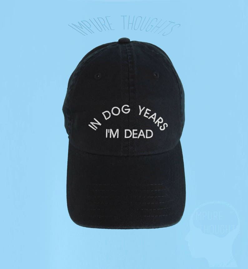 In Dog Years I m Dead Dad Hat Embroidered Baseball Black Cap Low Profile  Custom Strap Back Unisex ... 7ace603d2de6